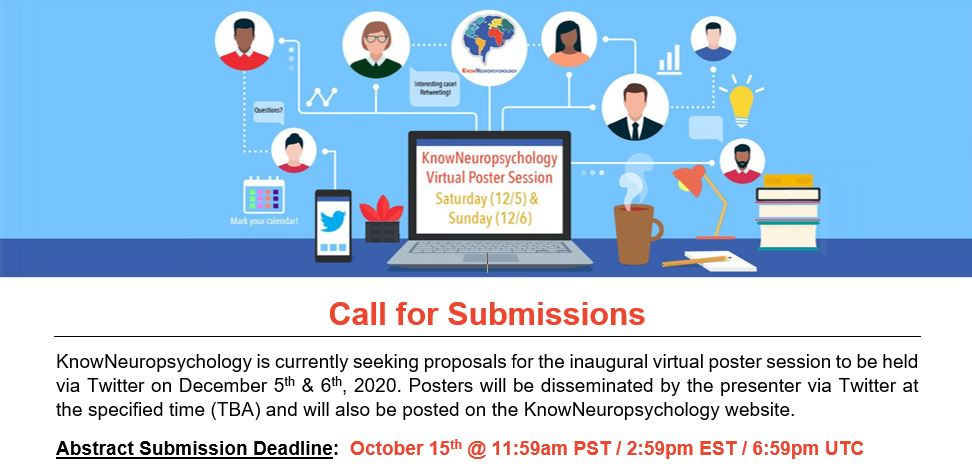 Call for Submissions: KnowNeuropsychology is currently seeking proposals for the inaugural virtual poster session to be held via Twitter on December 5th & 6th, 2020. Posters will be disseminated by the presenter via Twitter at the specified time (TBA) and will also be posted on the KnowNeuropsychology website.