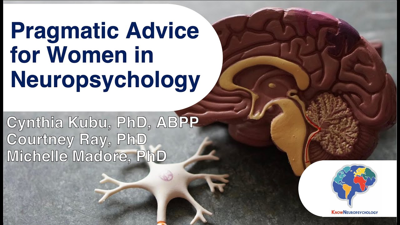 Pragmatic advice for women in neuropsychology with Dr. Cynthia Kubu, Dr. Courtney Ray, and Dr. Michelle Madore